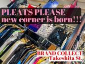 PLEATS PLEASE new corner is born!!!:画像1